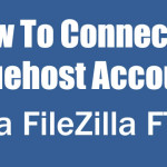 How To Connect to Bluehost Account Via FileZilla FTP