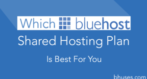 Which Bluehost Shared Hosting Plan Is Best For You