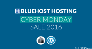 Bluehost Hosting CyberMonday Deal – 2016 Mega Sale