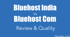 Bluehost India Vs. Bluehost Com – Review & Quality